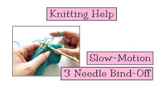 Knitting Help - Slow Motion 3 Needle Bind-Off