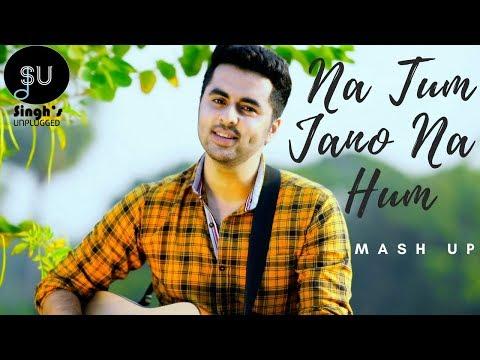 Na Tum Jano Na Hum Mashup Cover-Valentines Special- SinghsUnplugged