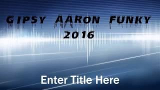 Gipsy Aaron - Funky Mix 2016