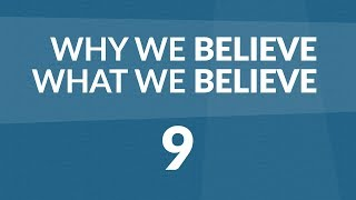 Why We Believe What We Believe - Lesson #9