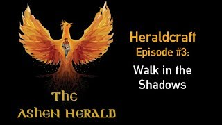 New Channel Video: Heraldcraft, Episode 3 - Walk in the Shadows