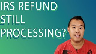 IRS Refund Still Processing - What To Do