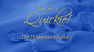 Quickie: The Homework Fallacy