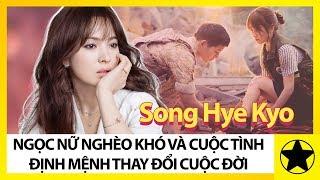 Song Hye Kyo – Ngọc Nữ Nghèo Khó Và Cuộc Tình Định Mệnh Thay Đổi Cuộc Đời