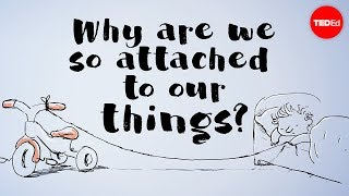 Why are we so attached to our things? - Christian Jarrett