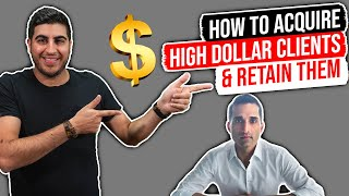 How to Acquire High Dollar Clients & Retain Them – w/ Bob Mangat
