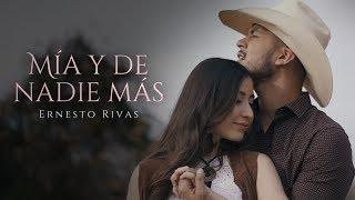 Ernesto Rivas   Mía Y De Nadie Más (Video Oficial)