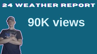 My 24 Weather Report INTRO