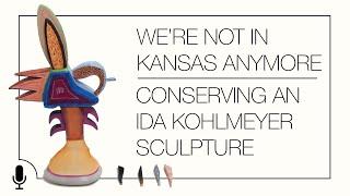 We're Not In Kansas Anymore; Conserving an Ida Kohlmeyer Sculpture