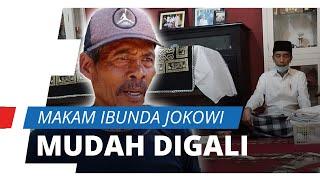 Penggali Makam Ibunda Jokowi: Tanahnya Mudah Digali