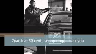 2pac feat 50 cent, snoop dogg   fuck you