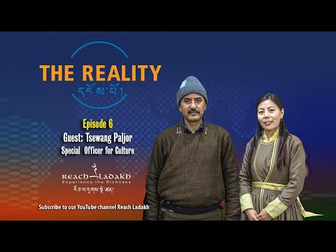The Reality དངོས་པོ། |Episode # 6| Reach Ladakh | Tsewang Paljor, Special Officer for Culture, Leh