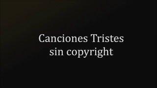 Canciones Tristes Sin Copyright