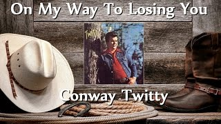 Conway Twitty - On My Way To Losing You