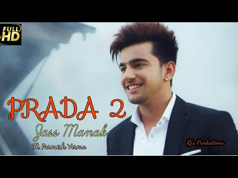 Prada 2 Official Video Jass Manak Parmish Verma New Punjabi Song 2018