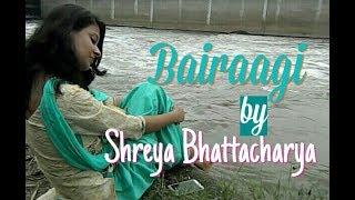 Bairaagi cover by Shreya Bhattacharya|Bareilly ki Barfi|Arijit Singh|Samira Koppikar
