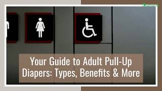 Your Guide to Adult Pull Up Diapers Types, Benefits & More