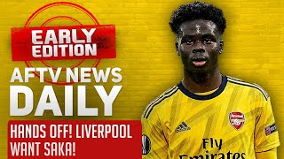 Hands Off! Liverpool Want Saka! | AFTV News Daily, Early Edition