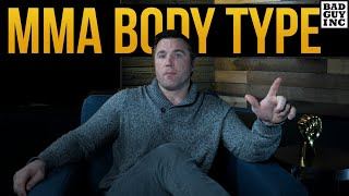 Is there an ideal body type for mixed martial arts?