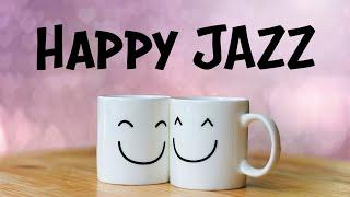 Happy JAZZ - Positive Morning JAZZ For Good Mood