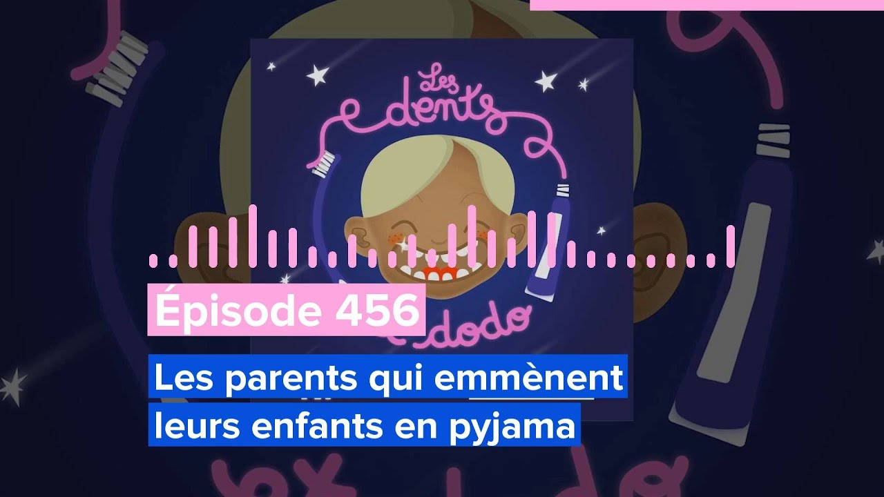 Les dents et dodo - Épisode 456 : Les parents qui emmènent leurs enfants en pyjama