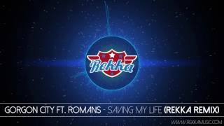 Gorgon City Ft. Romans - Saving My Life (Rekka Rmx)