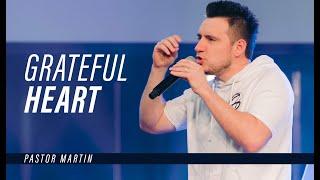 GRATEFUL HEART | Pastor Martin