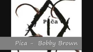 Pica - Bobby Brown