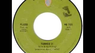 FLUDD  TURNED 21