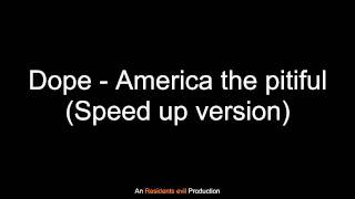 Dope - America the pitiful (Speed up version)