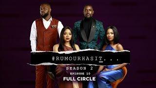 Rumour Has It S2E10 : Full Circle
