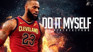 Lebron james be a king cavs mix most popular videos lebron james do it myself 2017 18 cavs highlights solutioingenieria Gallery