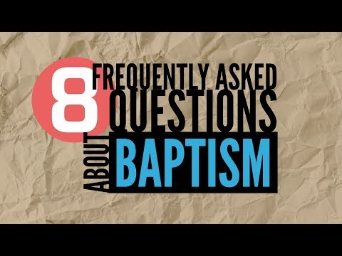 8 Frequently Asked Questions About Baptism