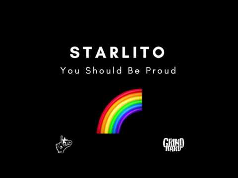 Starlito – You Should Be Proud