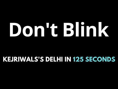 Don't Blink : Kejriwal's Delhi in 125 Seconds