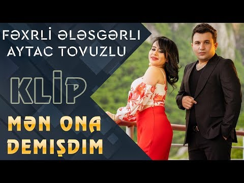 Fexri Elesgerli & Aytac Tovuzlu - Men ona demisdim (Klip 2019) mp3 yukle - mp3.DINAMIK.az