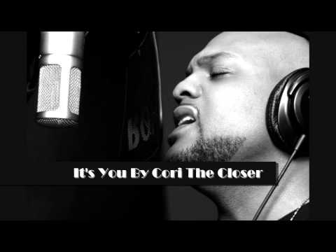 "Cori ""The Closer"" ~ ""It's You"" also performed by (Dru Hill)"