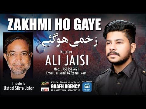 ज़ख़्मी हो गये | अली जायसी | उस्ताद सिब्ते जाफ़र | Zakhmi Ho Gaye | Ali Jaisi | Moharram 1441 2019-20