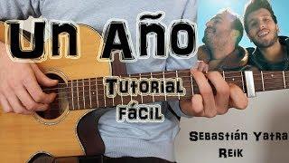 """Cómo tocar """"Un Año"""" Sebastián Yatra ft Reik en Guitarra. TUTORIAL FÁCIL."""