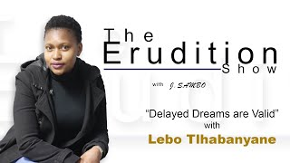 The Erudition Show- S1 E4 - Delayed Dreams Are Valid with Lebo Tlhabanyane