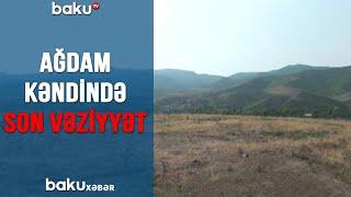 TƏCİLİ! Ağdam kəndində SON VƏZİYYƏT (13.07.2020)