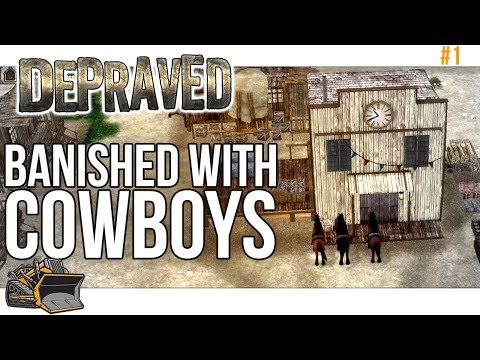 Banished With Cowboys! Depraved Early Access Gameplay Part 1