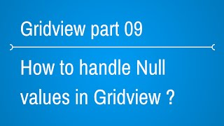 Gridview Tutorials - how to handle null values in gridview - Part 9