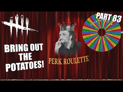 BRING OUT THE POTATOES | Dead By Daylight | PERK ROULETTE PT. 83
