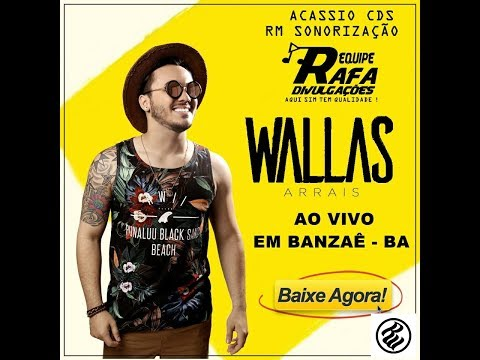 WALLAS ARRAIS - AO VIVO EM BANZAÊ - BA - REPERTORIO NOVO 2017- Ryan Music