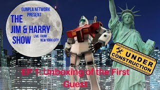 Late Night Gunpla Show with Jim & Harry: EP 01 Unboxing of the first guest