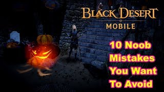 10 noob mistakes you want to avoid in black desert mobile - Soft launch Global