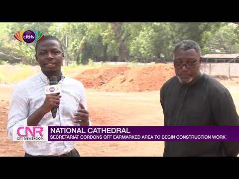 National cathedral: Secretariat cordons off earmarked area to begin construction work