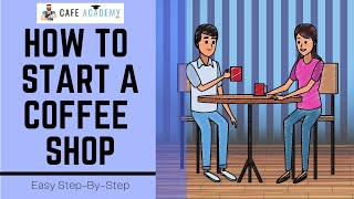 How to Start a Coffee Shop Business | Easy Step-By-Step Guide