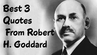 Best 3 Quotes From Robert H. Goddard - The American engineer, professor, physicist, & inventor